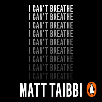 I Can't Breathe: The Killing that Started a Movement, Matt Taibbi