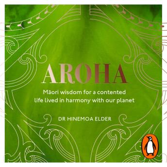 Aroha: Maori wisdom for a contented life lived in harmony with our planet, Hinemoa Elder