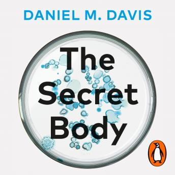 The Secret Body: How the New Science of the Human Body Is Changing the Way We Live