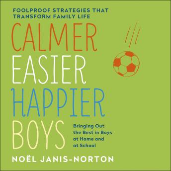 Calmer, Easier, Happier Boys: The revolutionary programme that transforms family life, Noel Janis-Norton