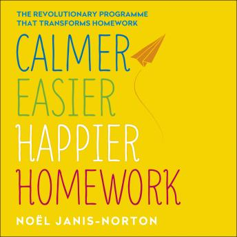 Calmer, Easier, Happier Homework: The revolutionary programme that transforms homework, Noel Janis-Norton