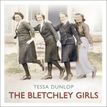Bletchley Girls: War, secrecy, love and loss: the women of Bletchley Park tell their story, Tessa Dunlop