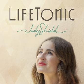 LifeTonic: A Modern Toolkit to Help You Heal Your Life and Soothe Your Soul, Jody Shield