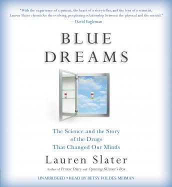 Download Blue Dreams: The Science and the Story of the Drugs that Changed Our Minds by Lauren Slater