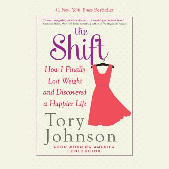 Shift: How I Finally Lost Weight and Discovered a Happier Life, Tory Johnson