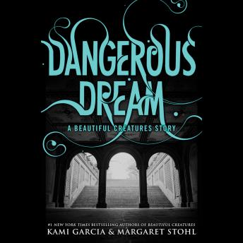 Dangerous Dream: A Beautiful Creatures Story, Kami Garcia, Margaret Stohl