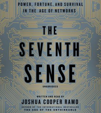 Seventh Sense: Power, Fortune, and Survival in the Age of Networks, Joshua Cooper Ramo