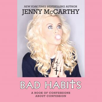 Bad Habits: A Book of Confessions about Confession, Jenny McCarthy