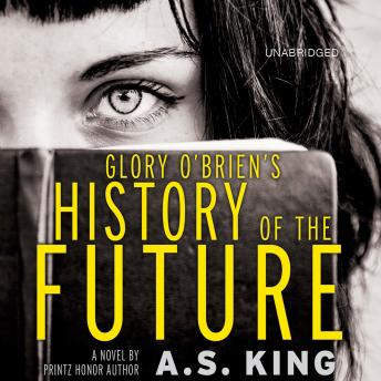 Glory O'Brien's History of the Future, A.S. King