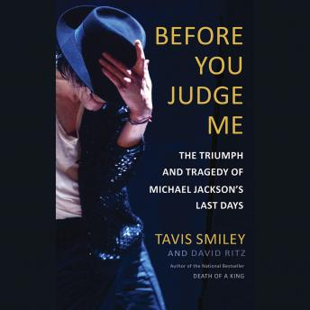 Before You Judge Me: The Triumph and Tragedy of Michael Jackson's Last Days, Travis Smiley, David Ritz