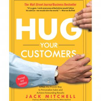 Hug Your Customers: STILL The Proven Way to Personalize Sales and Achieve Astounding Results, Jack Mitchell