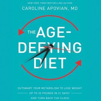 Age-Defying Diet: Outsmart Your Metabolism to Lose Weight--Up to 20 Pounds in 21 Days!--And Turn Back the Clock, Caroline Apovian