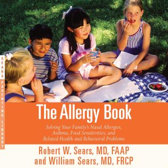Allergy Book: Solving Your Family's Nasal Allergies, Asthma, Food Sensitivities, and Related Health and Behavioral Problems, Robert W. Sears
