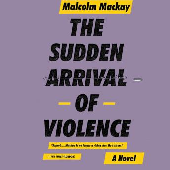 Sudden Arrival of Violence, Malcolm Mackay