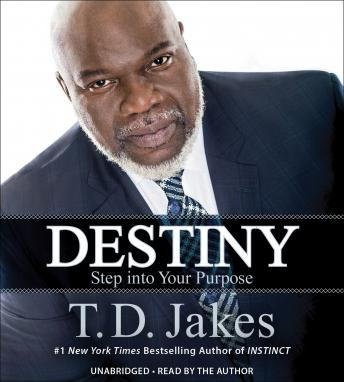 Destiny: Step into Your Purpose, T. D. Jakes