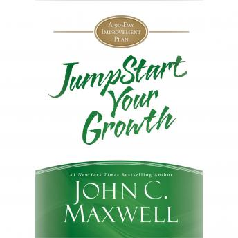JumpStart Your Growth: A 90-Day Improvement Plan, John C. Maxwell