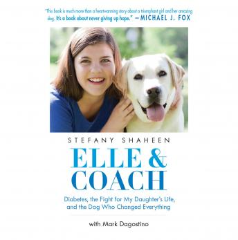 Elle & Coach: Diabetes, the Fight for My Daughter's Life, and the Dog Who Changed Everything, Stefany Shaheen, Mark Dagostino