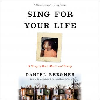 Sing for Your Life: A Story of Race, Music, and Family, Daniel Bergner