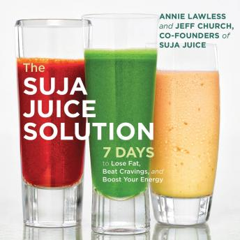 Suja Juice Solution: 7 Days to Lose Fat, Beat Cravings, and Boost Your Energy, Annie Lawless