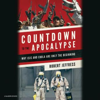 Countdown to the Apocalypse: Why ISIS and Ebola Are Only the Beginning, Robert Jeffress
