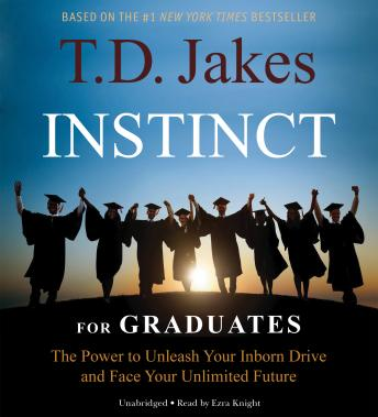 INSTINCT for Graduates: The Power to Unleash Your Inborn Drive and Face Your Unlimited Future, Debbie Mason