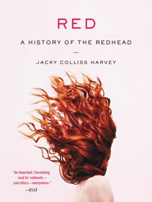 Red: A History of the Redhead, Jacky Colliss Harvey