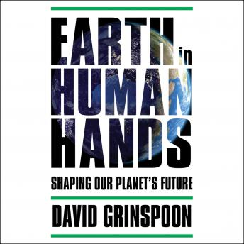 Earth in Human Hands: Shaping Our Planet's Future, David Grinspoon