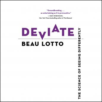 Deviate: The Science of Seeing Differently, Beau Lotto