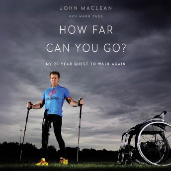 How Far Can You Go?: My 25-Year Quest to Walk Again, John Maclean