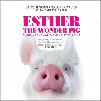 Download Esther the Wonder Pig: Changing the World One Heart at a Time by Caprice Crane, Derek Walter, Steve Jenkins