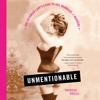 Download Unmentionable: The Victorian Lady's Guide to Sex, Marriage, and Manners by Therese Oneill