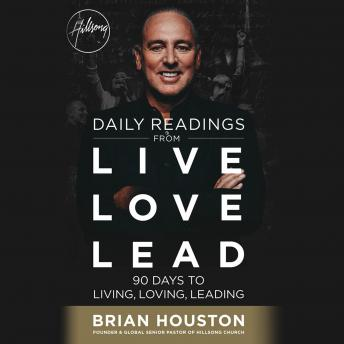 Daily Readings from Live Love Lead: 90 Days to Living, Loving, Leading, Brian Houston