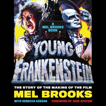 Young Frankenstein: A Mel Brooks Book: The Story of the Making of the Film, Mel Brooks