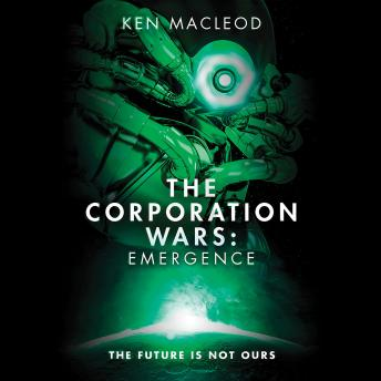 Corporation Wars: Emergence, Ken MacLeod