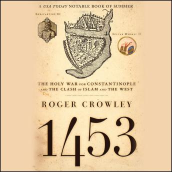 1453: The Holy War for Constantinople and the Clash of Islam and the West, Roger Crowley