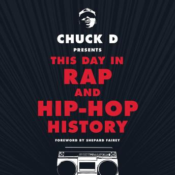 Chuck D. Presents This Day in Rap and Hip Hop History