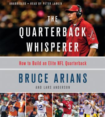 Quarterback Whisperer: How to Build an Elite NFL Quarterback, Audio book by Bruce Arians