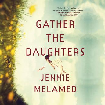 Gather the Daughters: A Novel, Jennie Melamed