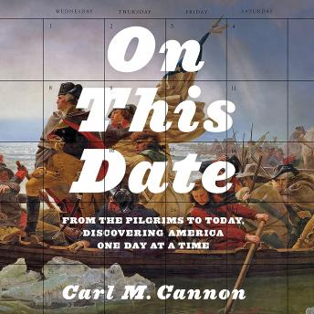 On This Date: From the Pilgrims to Today, Discovering America One Day at a Time, Carl M. Cannon