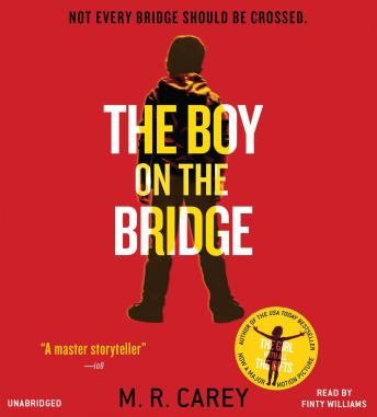 Boy on the Bridge: Booktrack  Edition, M. R. Carey