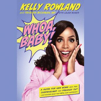 Whoa, Baby!: A Guide for New Moms Who Feel Overwhelmed and Freaked Out (and Wonder What the #*$& Just Happened), Tristan Bickman, Kelly Rowland
