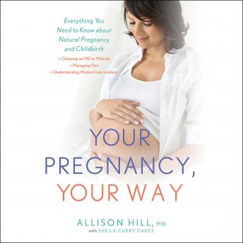 Download Your Pregnancy, Your Way: Everything You Need to Know about Natural Pregnancy and Childbirth by Allison Hill, Sheila Curry Oakes