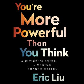 You're More Powerful than You Think: A Citizen's Guide to Making Change Happen, Eric Liu