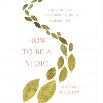 How to Be a Stoic: Using Ancient Philosophy to Live a Modern Life sample.