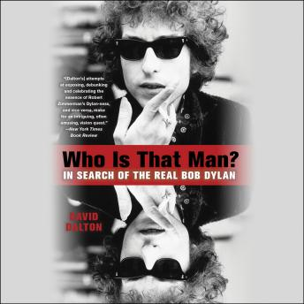 Who Is That Man?: In Search of the Real Bob Dylan, David Dalton