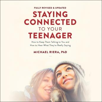 Staying Connected to Your Teenager, Revised Edition: How to Keep Them Talking to You and How to Hear What They're Really Saying, Michael Riera