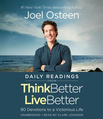 Daily Readings from Think Better, Live Better: 90 Devotions to a Victorious Life, Joel Osteen