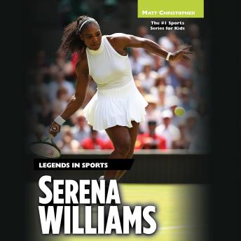 Serena Williams: Legends in Sports, Matt Christopher