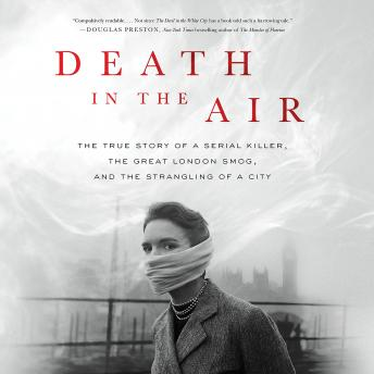 Download Death in the Air: The True Story of a Serial Killer, the Great London Smog, and the Strangling of a City by Kate Winkler Dawson