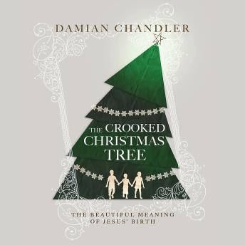 crooked christmas tree the beautiful meaning of jesus birth damian chandler - What Is The Meaning Of The Christmas Tree